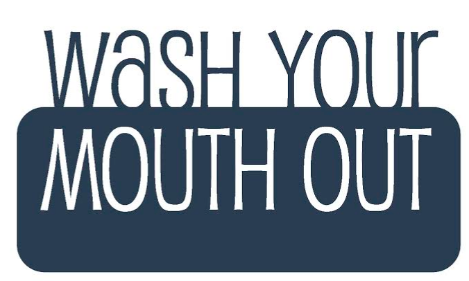 Wash Your Mouth Out